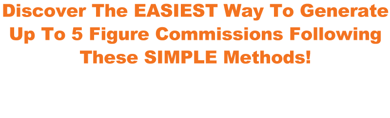Discover The EASIEST Way To Generate 5 Figure Commissions